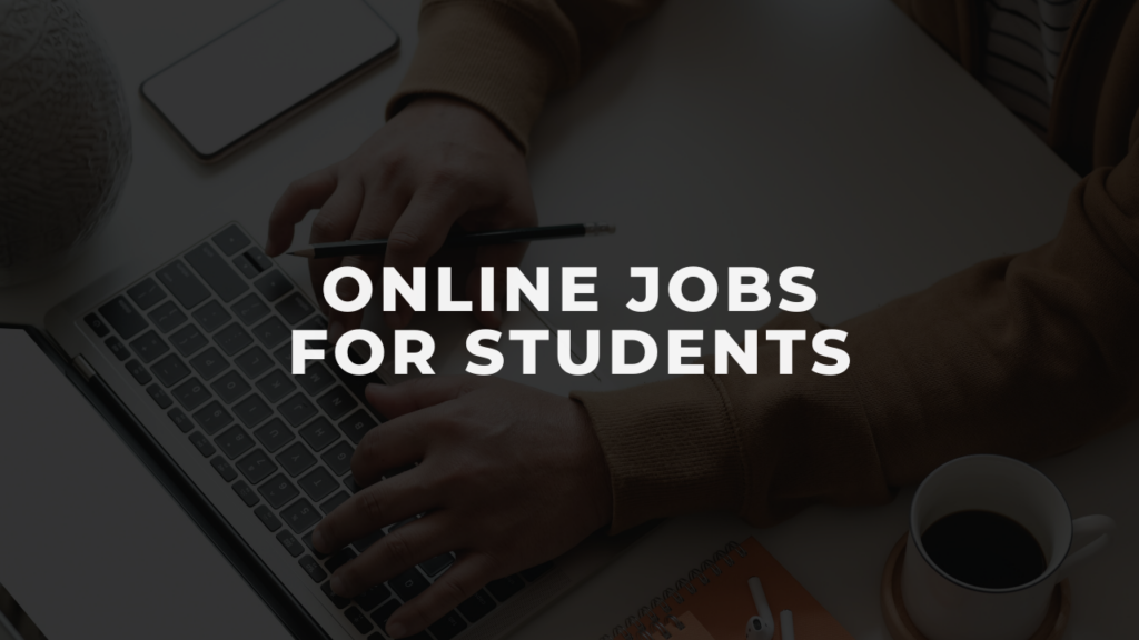 Online jobs for students.