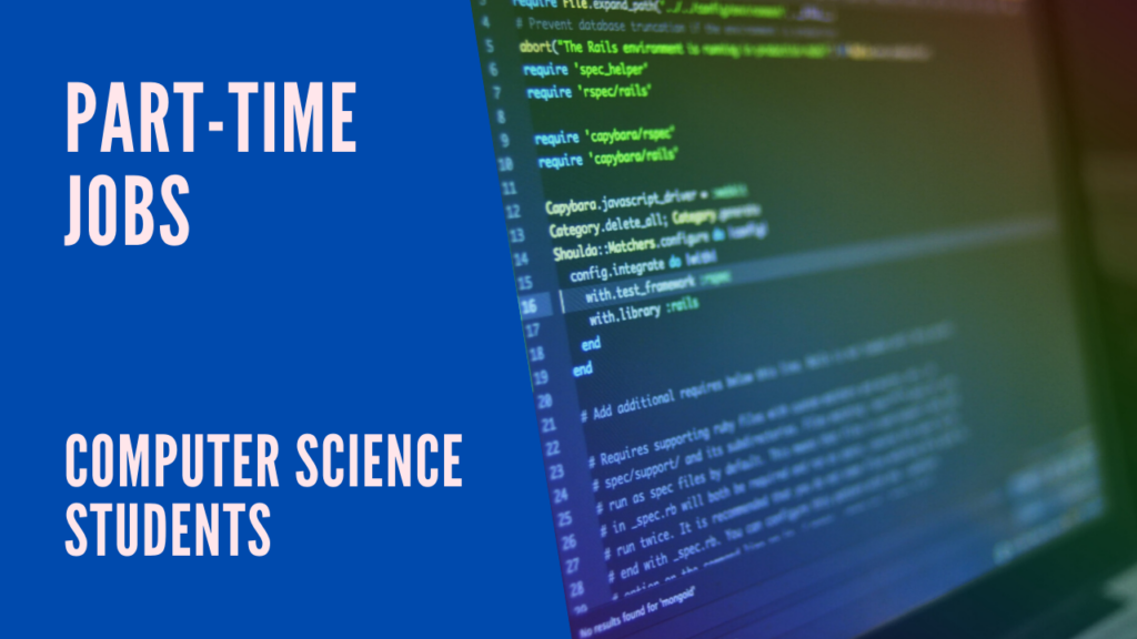 A list of the best part-time jobs for computer science students.
