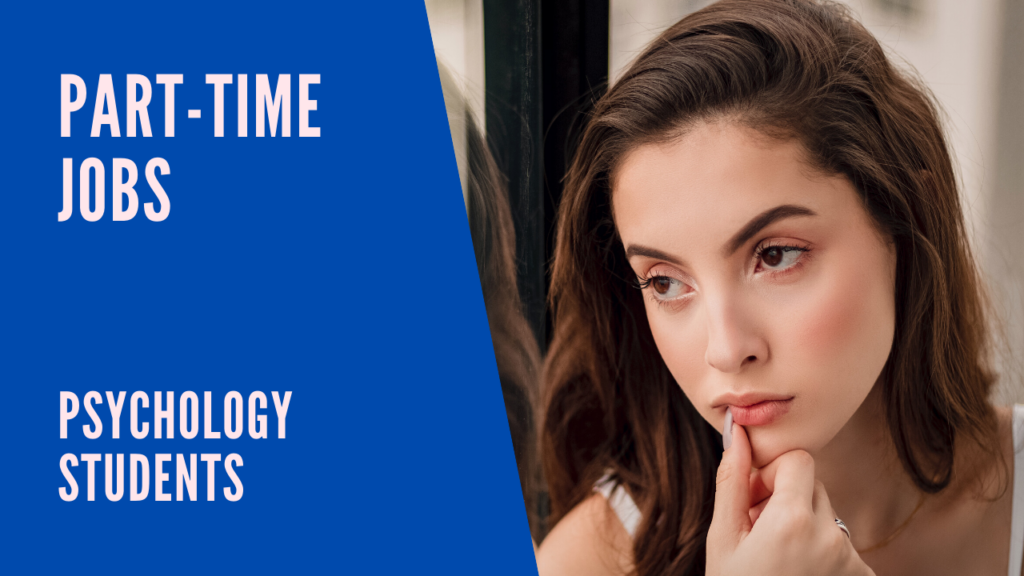 A list of the best part-time jobs for psychology students.
