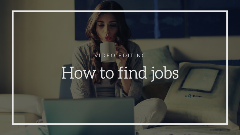 How to find video editing jobs.