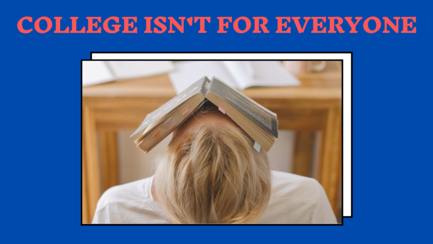 College is not for everyone.