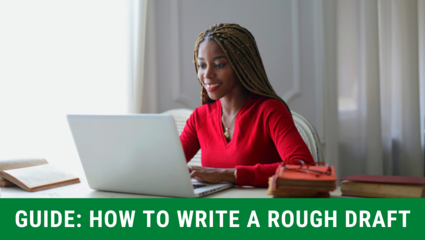 Guide: how to write a rough draft for essays and more.
