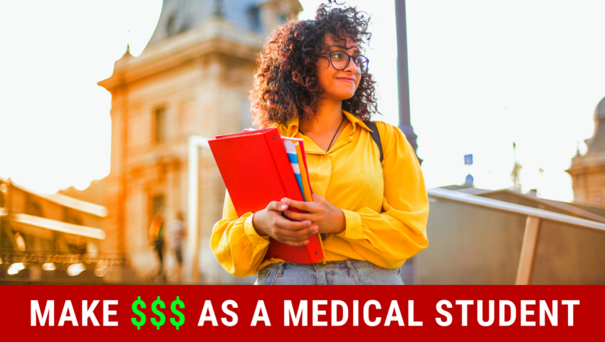 Make money in med school as a medical student.